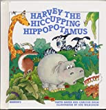 img - for HARVEY THE HICCUPPING HIPPOPOTAMUS by Tanya Baker and Carlton Holm book / textbook / text book