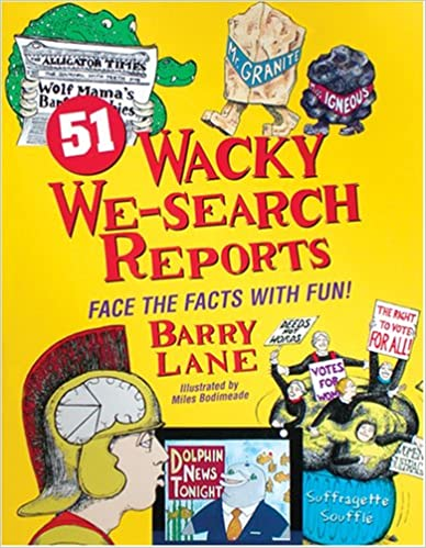 Image result for Lane, B., & Bodimeade, M. (2003). 51 Wacky we-search reports: Face the facts with fun!. Shoreham, VT: Discover Writing Press.