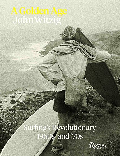 A Golden Age: Surfing's Revolutionary 1960s and - And Fashion 60s 70s
