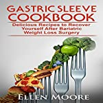 Gastric Sleeve Cookbook: Delicious Recipes to Recover Yourself After Bariatric Weight Loss Surgery | Ellen Moore