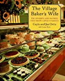 The Village Baker's Wife: The Deserts and Pastries That Made Gayle's Famous