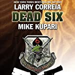 Dead Six | Larry Correia,Mike Kupari