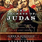 The Secrets of Judas: The Story of the Misunderstood Disciple and His Lost Gospel | James M. Robinson
