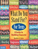 img - for What Do You Stand For? For Teens: A Guide to Building Character book / textbook / text book