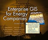 Enterprise GIS for Energy Companies, Christian Harder, 187910248X