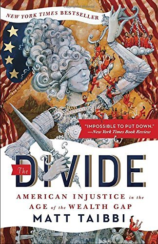 The Divide: American Injustice in the Age of the Wealth Gap by Matt Taibbi (2014-10-21)