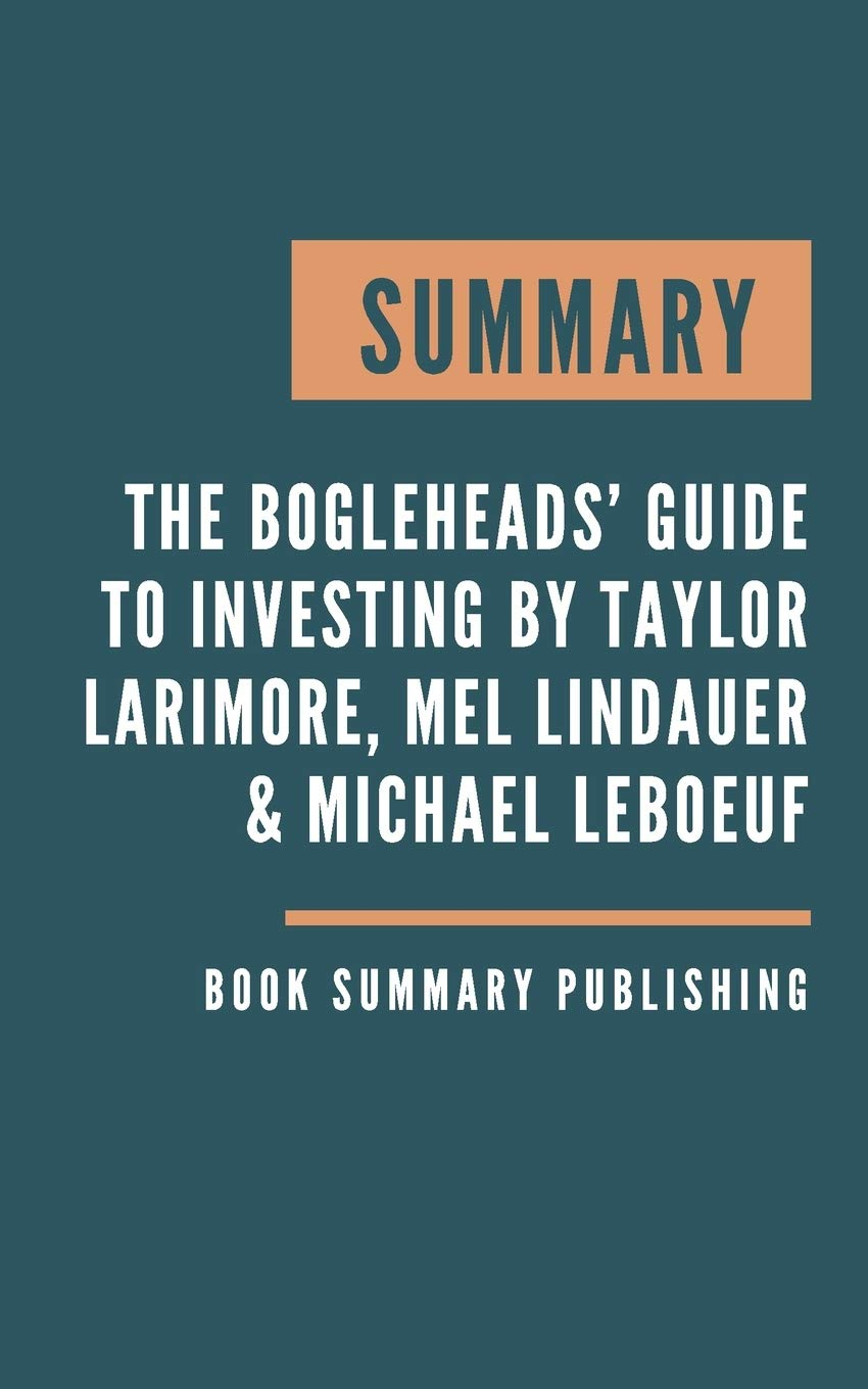 SUMMARY: The Bogleheads' Guide to Investing - Contrarian advice that  provides the first step on the road to investment success by Taylor  Larimore, Mel Lindauer & Michael LeBoeuf.: Publishing, Book Summary:  9798622023910: