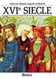 XVIe siècle : Les Grands Auteurs français du programme - Anthologie et Histoire littéraire