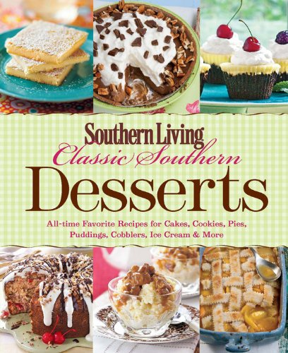 Southern Living Classic Southern Desserts: All-time Favorite Recipes for Cakes, Cookies, Pies, Pudding, Cobblers, Ice Cream & More (Southern Living (Paperback Oxmoor)) by Southern Living