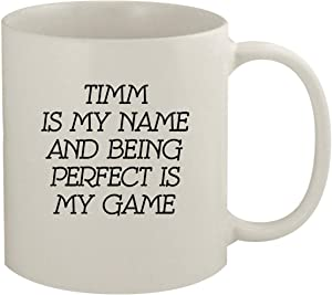 Timm Is My Name And Being Perfect Is My Game - 11oz Coffee Mug, White