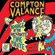 Compton Valance: Revenge of the Fancy-Pants Time Pirate: Compton Valance, Book 4   Matt Brown
