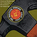 The Practical Utopians: American Workers and the Cooperative Movement in the Gilded Age | Steve Leikin