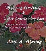 Beginning Gardening &  Other Entertaining Lies: Bonus - 4 Garden Murder Mysteries