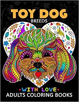 Amazon Toy Dog Breeds Coloring Book For Adults Yorkshire Terrier Shih Tzu Pomeranian Chihuahua Pug Silky And Friend 9781975639280 Tiny