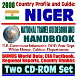 2008 Country Profile and Guide to Niger - National Travel Guidebook and Handbook - Uranium, Peace Corps, Niamey, Business (Two CD-ROM Set)