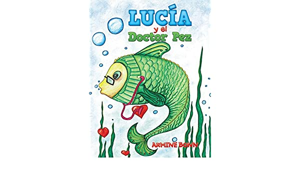 Amazon.com: Lucía Y El Doctor Pez (Spanish Edition) eBook: Armine Bonn: Kindle Store