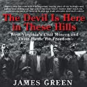 The Devil Is Here in These Hills: West Virginia's Coal Miners and Their Battle for Freedom Audiobook by James Green Narrated by Joel Richards