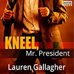 Kneel, Mr. President | Lauren Gallagher