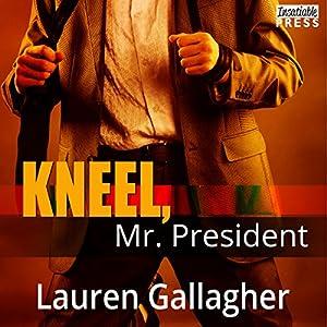 Kneel, Mr. President Audiobook