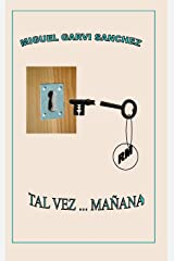 TAL VEZ ... MAÑANA (Spanish Edition) Kindle Edition