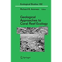 Geological Approaches to Coral Reef Ecology (Ecological Studies (192))