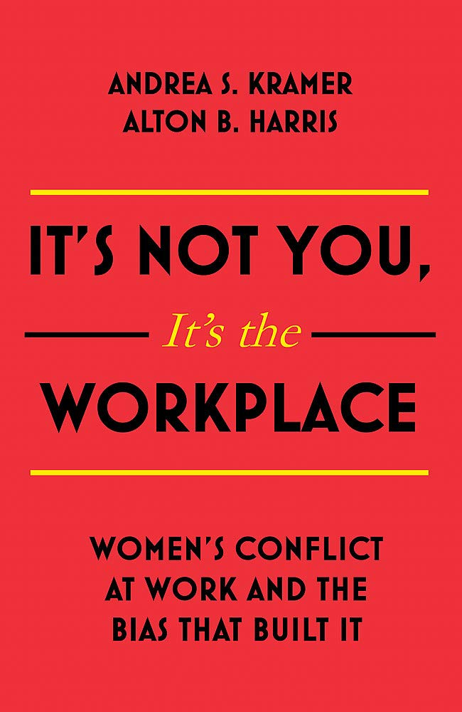 It's Not You It's the Workplace: Women's Conflict at Work and the Bias that Built It by Nicholas Brealey