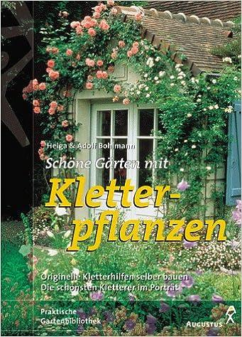 Schone Garten Mit Kletterpflanzen Amazon De Helga Bohlmann Adolf