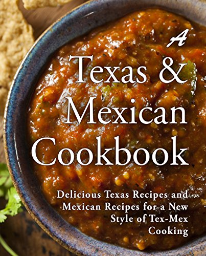 A Texas Mexican Cookbook: Delicious Texas Recipes and Mexican Recipes for a New Style of Tex Mex Cooking (2nd Edition) by BookSumo Press