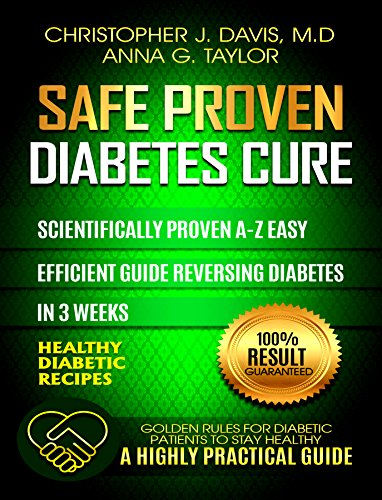 Diabetes:Safe and Proven Diabetes Cure: Scientifically proven Diabetes cure A-Z in 3 weeks, Insulin Resistance, Controlling Blood Sugar Levels, Weight Loss, Diabetes Meal Plan, Diabetes Exercise Plan