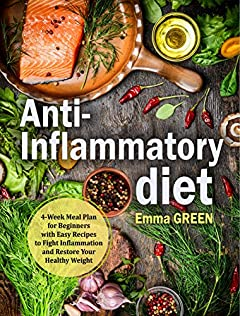 Anti-Inflammatory Diet: 4-Week Meal Plan for Beginners with Easy Recipes to Fight Inflammation and Restore Your Healthy Weight. (Anti Inflammatory Diet, Anti-Inflammatory Recipes, Anti Inflammatory)