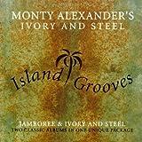 Monty Alexander's Ivory & Steel / Island Grooves : Jamboree & Ivory And Steel