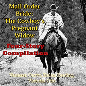 Mail Order Bride: The Cowboy's Pregnant Widow Four-Story Compilation Audiobook