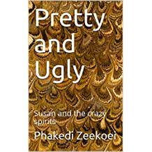 Pretty and Ugly: Susan and the crazy spirits