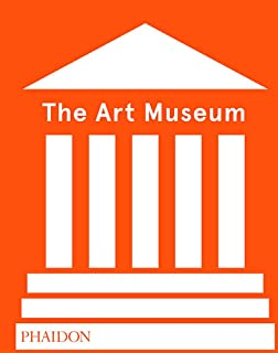 The Art Museum: Phaidon Press: 8601300389844: Amazon com: Books