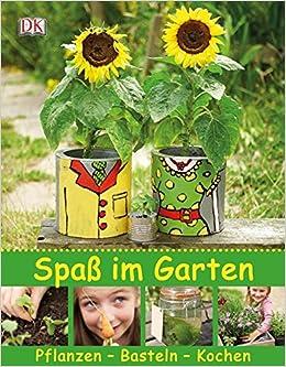 Spass Im Garten Pflanzen Basteln Kochen Amazon De Will Heap