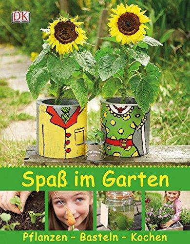 Spaß im Garten: Pflanzen – Basteln – Kochen