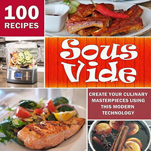 Sous Vide: Create Your Culinary Masterpieces using this Modern Technology by Linda Ryan