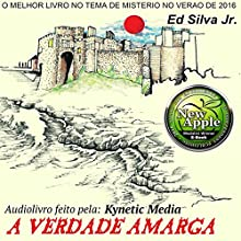 A Verdade Amarga [The Bitter Truth] Audiobook by Ed Silva Jr. Narrated by Andre Matias
