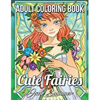 Cute Fairies: An Adult Coloring Book with Adorable Fairy Girls, Magical Forest Animals, and Delightful Fantasy Scenes for Relaxation