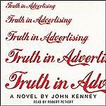 Truth in Advertising: A Novel | John Kenney