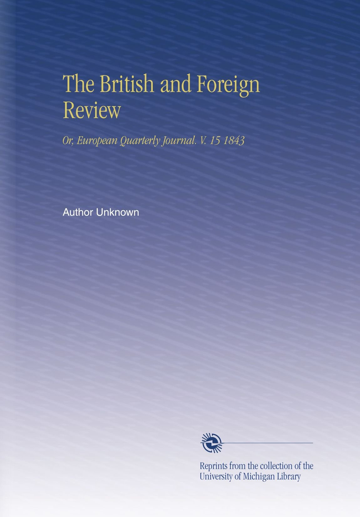 The British and Foreign Review: Or, European Quarterly Journal. V. 15 1843 pdf