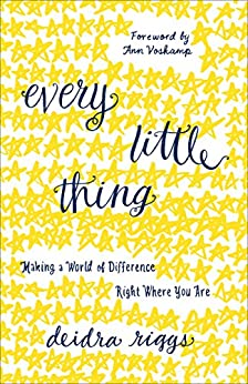 Every Little Thing: Making a World of Difference Right Where You Are by [Riggs, Deidra]