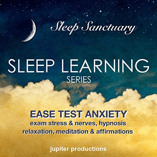 Ease Test Anxiety, Exam Stress & Nerves: Sleep Learning, Hypnosis, Relaxation, Meditation & Affirmations