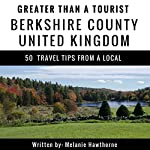 Greater Than a Tourist: Berkshire County, United Kingdom: 50 Travel Tips from a Local | Melanie Hawthorne,Greater Than a Tourist