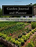 Garden Journal and Planner: Your Garden Records, Thoughts, Plans, and Pictures -- Complete In One Package