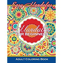 Easy Mandalas Mandalas For Beginners Adult Coloring Book (Sacred Mandala Designs and Patterns Coloring Books for Adults) (Volume 81)