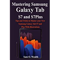 Mastering Samsung Galaxy Tab S7 and S7Plus: Tips and Tricks to Master your New Samsung Galaxy Tab S7 and Plus With…