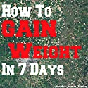 How to Gain Weight in 7 Days Audiobook by James Staton Narrated by C.J. McAllister