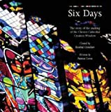 Six Days: The Story of the Making of the Chester Cathedral Creation Window