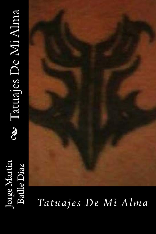 Tatuajes De Mi Alma: Tatuajes De Mi Alma: Volume 1: Amazon.es ...